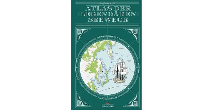 Buchcover Atlas der legendären Seewege. © Verlag